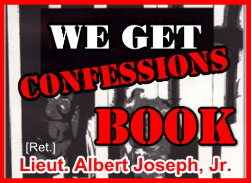 OFFICIAL Book Seller: We Get Confessions Book by the author Lieut. Albert Joseph, Jr. [Ret.]